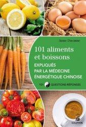 101 aliments et boissons expliqués par la médecine énergétique chinoise