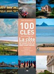 100 clés pour comprendre le littoral de Honfleur au Mont St Michel