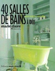 40 salles de bains à idées, petits budgets, maxi effets