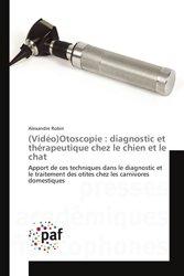 (Vidéo)Otoscopie : diagnostic et thérapeutique chez le chien et le chat
