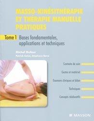 Masso-kinésithérapie et thérapie manuelle pratiques Tome 1