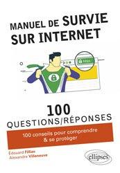 Manuel de survie sur Internet : 100 conseils pour comprendre & se protéger