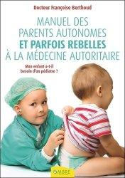 Manuel des parents autonomes et parfois rebelles à la médecine autoritaire