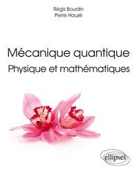 Mécanique quantique : physique et mathématiques