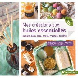 Mes créations aux huiles essentielles : beauté, bien-être, maison, cuisine