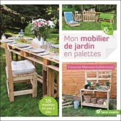 Mon mobilier de jardin en palettes : 16 modèles en pas à pas