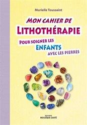 Mon cahier de lithothérapie pour les enfants avec les pierres
