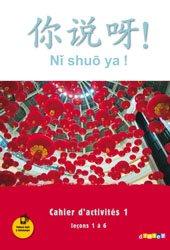 Ni Shuo Ya ! Méthode de Chinois A1/A2 : Cahier d'Activités 1 (leçons 1 à 6)