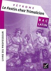 Oeuvre Complète Latin Terminale (2017) Le festin chez Trimalcion (Pétrone) : Livre du Professeur