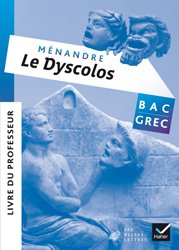 Oeuvre Complète Grec Terminale éd. 2017 Ménandre, Le Dyscolos : Livre du Professeur