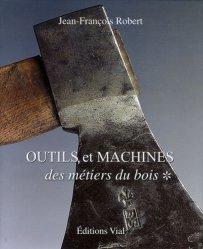 Outils et machines des métiers du bois Tome 1