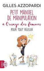 Petit manuel de manipulation à l'usage des femmes : pour tout réussir