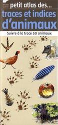 Petit atlas des traces et indices d'animaux
