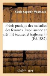 Précis pratique des maladies des femmes. Impuissance et stérilité (causes et traitement), (Éd.1887)