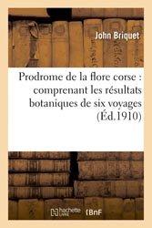 Prodrome de la flore corse : comprenant les résultats botaniques de six voyages exécutés