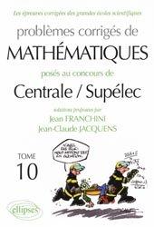 Problèmes corrigés de mathématiques posés au concours de Centrale / Supélec Tome 10