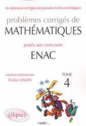 Problèmes corrigés de Mathématiques posées aux concours ENAC 2007 - 2010  Tome 4
