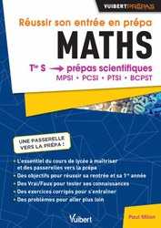 Réussir son entrée en prépa : maths : terminale S, prépas scientifiques, MPSI, PCSI, PTSI, BCPST
