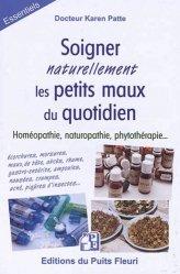 Soigner les petits maux du quotidien - Avec des solutions simples et naturelles : homéopathiques, naturopathiques, phytothérapiques