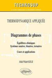 Thermodynamique appliquée - Diagrammes de phases - Equilibres chimiques. Systèmes unaires, binaires, ternaires - Cours et applications binaires