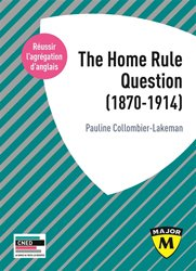 THE HOME RULE QUESTION 1870-1914