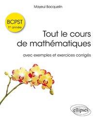 Tout le cours de mathématiques BCPST : 1re année avec exos corrigés