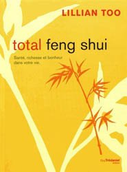 Total feng shui / santé, richesse et bonheur dans votre vie