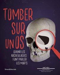 Tomber sur un os - Quand les archéologues font parler les morts