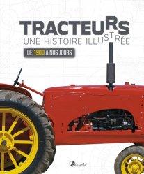 Tracteurs : une histoire illustrée de 1900 à nos jours