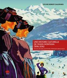 Une histoire culturelle de Crans-Montana (1896-2016)