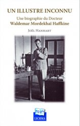Un illustre inconnu : une biographie du docteur Waldemar Mordekhaï Haffkine