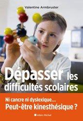 Vaincre les difficultés scolaires : ni cancre ni dyslexique... Peut-être kinesthésique ?