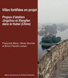 Villes fortifiées en projet - Propos d'ateliers Jingzhou et Xiangfan dans le Hubei, Chine