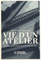 Vie d'un atelier de l'Ecole Nationale Supérieure d'Architecture de Saint-Etienne