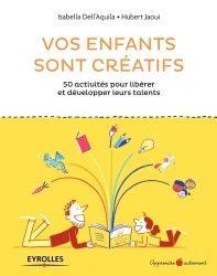Vos enfants sont créatifs : 50 activités pour libérer et développer leurs talents