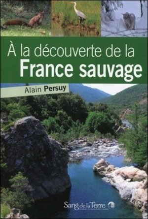 À la découverte de la France sauvage-sang de la terre-9782869852846