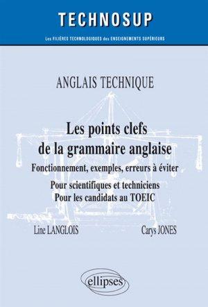 ANGLAIS TECHNIQUE - Les points clefs de la grammaire anglaise - Fonctionnement, exemples, erreurs à éviter - Pour scientifiques et techniciens. Pour les candidats au TOEIC - Niveau B - ellipses - 9782340028012