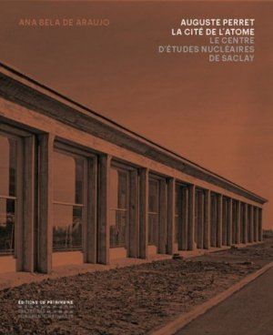 Auguste Perret : la cité de l'atome : le Centre d'études nucléaires de Saclay, 1948-1951-du patrimoine-9782757705568