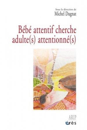 Bébé attentif cherche adulte(s) attentionné(s)-eres-9782749262130