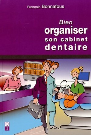 Bien organiser son cabinet dentaire-quintessence international-9782366150179