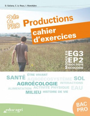 Biologie-Écologie 2de Bac pro Productions : Cahier d'exercices Modules EG3 - EP2 - educagri - 9791027501328