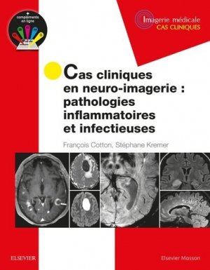 Cas cliniques en neuro-imagerie : pathologies inflammatoires et infectieuses-elsevier / masson-9782294758508