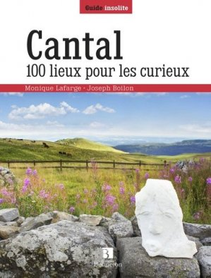 Cantal 100 lieux pour les curieux - christine bonneton - 9782862537610