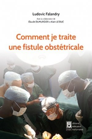 Comment je traite une fistule obstetricale - em inter - 9782867280085