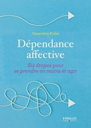 Dépendance affective : six étapes pour se prendre en main et agir-eyrolles-9782212569841
