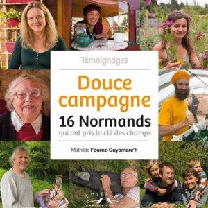 Douce campagne : 16 Normands qui ont pris la clé des champs-corlet-9782847066685