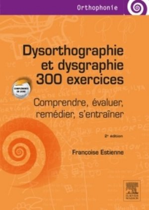 Dysorthographie et dysgraphie 300 exercices-elsevier / masson-9782294742460