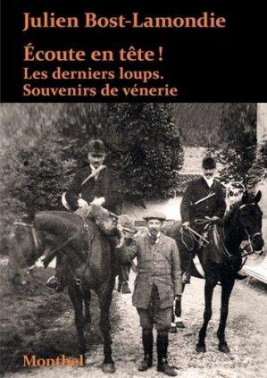Ecoute en tête ! : les derniers loups : souvenirs de vénerie - montbel - 9782356531322