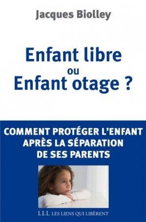 Enfant libre ou Enfant otage ?-les liens qui liberent-9782918597179