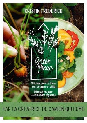 Green house - 50 idées pour cultiver son potager en ville 50 recettes pour cuisiner ses légumes-tana-9791030102413